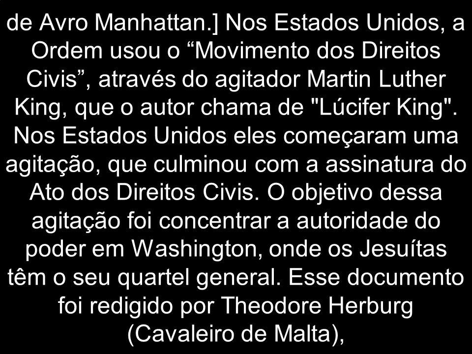 de Avro Manhattan.] Nos Estados Unidos, a Ordem usou o Movimento dos Direitos Civis , através do agitador Martin Luther King, que o autor chama de Lúcifer King .